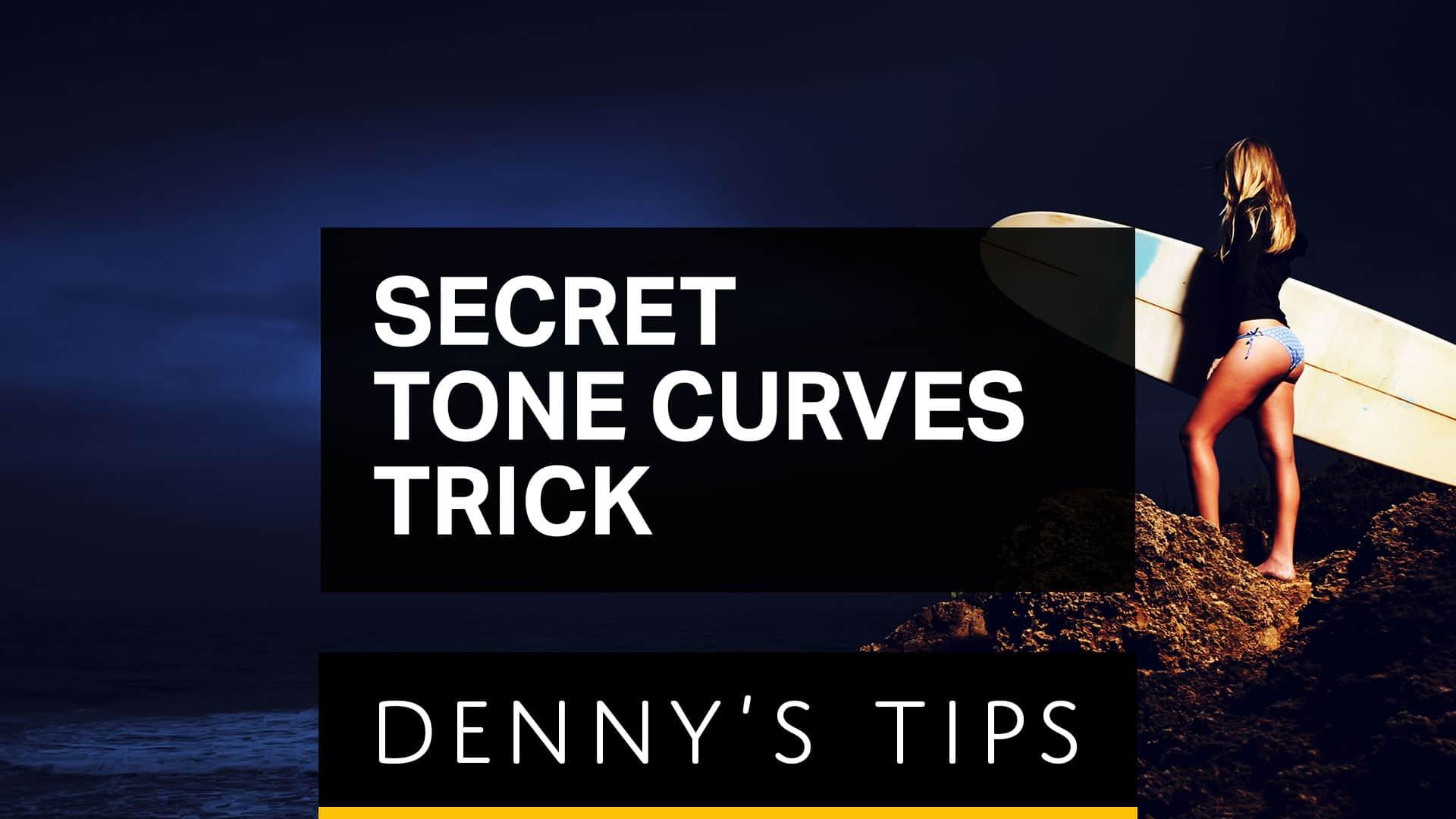 My Secret Tone Curves Trick